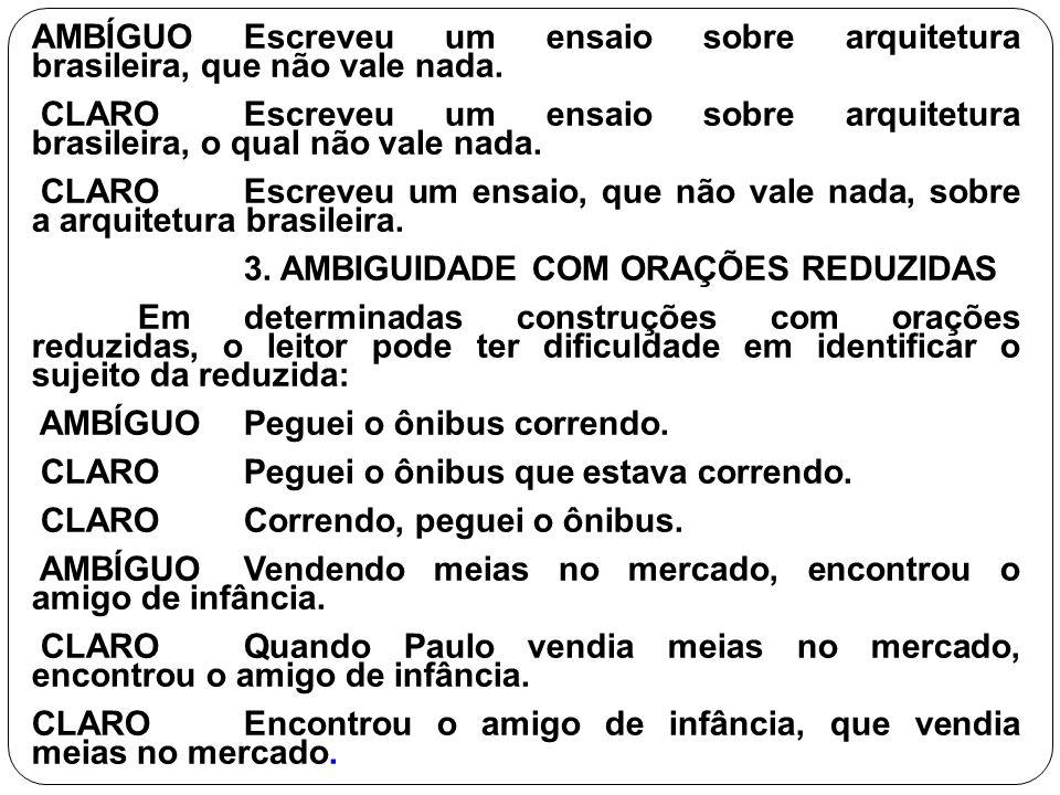 AMBÍGUOEscreveu um ensaio sobre arquitetura brasileira, que não vale nada. CLAROEscreveu um ensaio sobre arquitetura brasileira, o qual não vale nada.