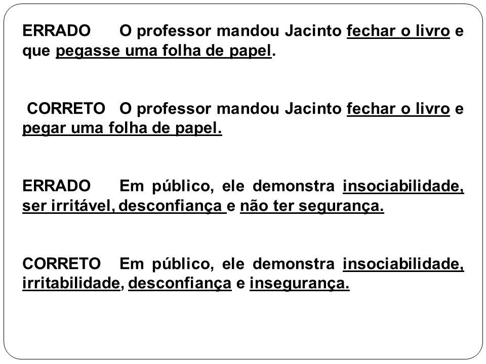 ERRADOO professor mandou Jacinto fechar o livro e que pegasse uma folha de papel. CORRETOO professor mandou Jacinto fechar o livro e pegar uma folha d