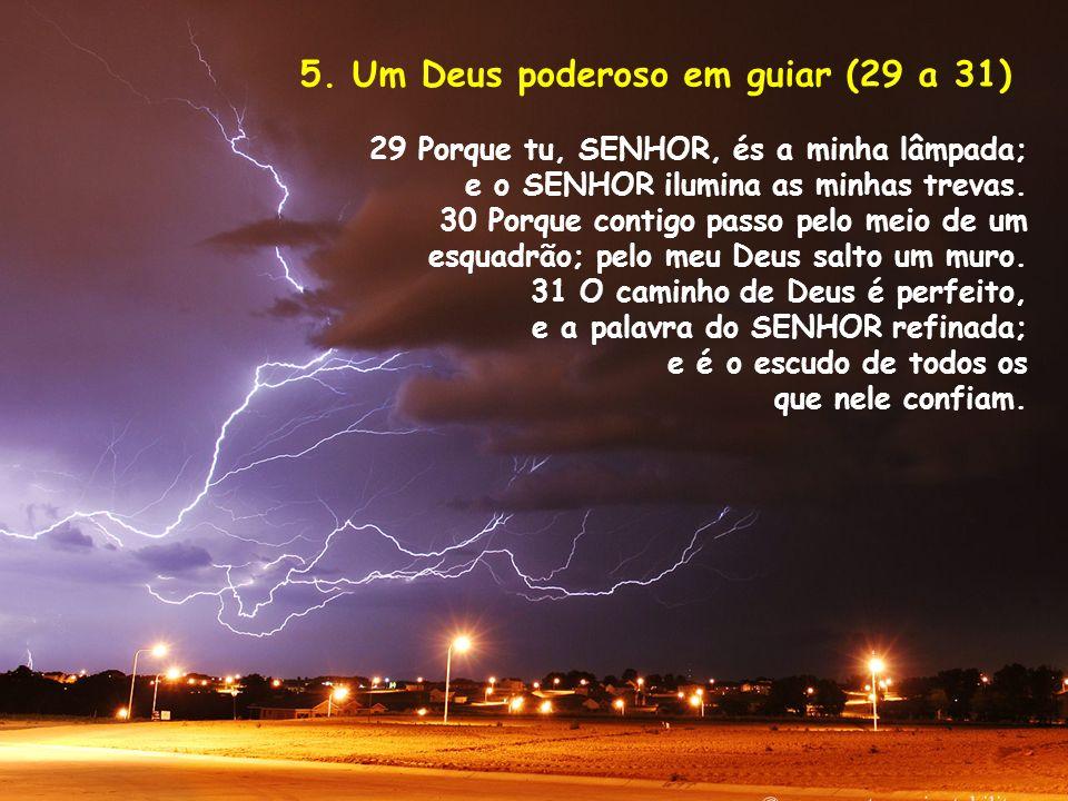 6.Um Deus poderoso em guardar (32 a 36) 32 Por que, quem é Deus, senão o SENHOR.