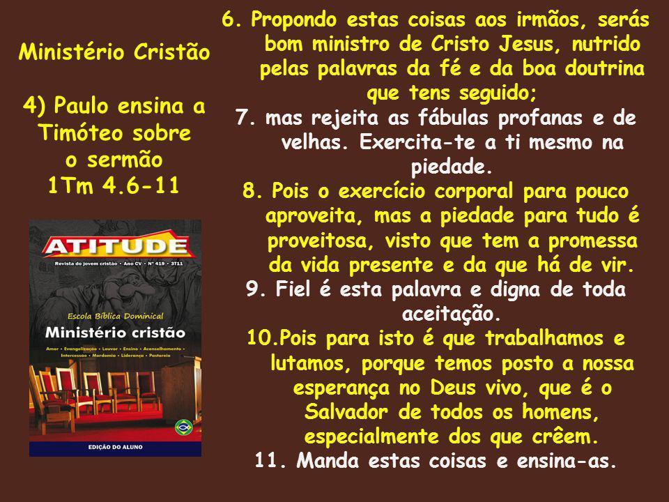 Ministério Cristão 4) Paulo ensina a Timóteo sobre o sermão 1Tm 4.6-11 6.
