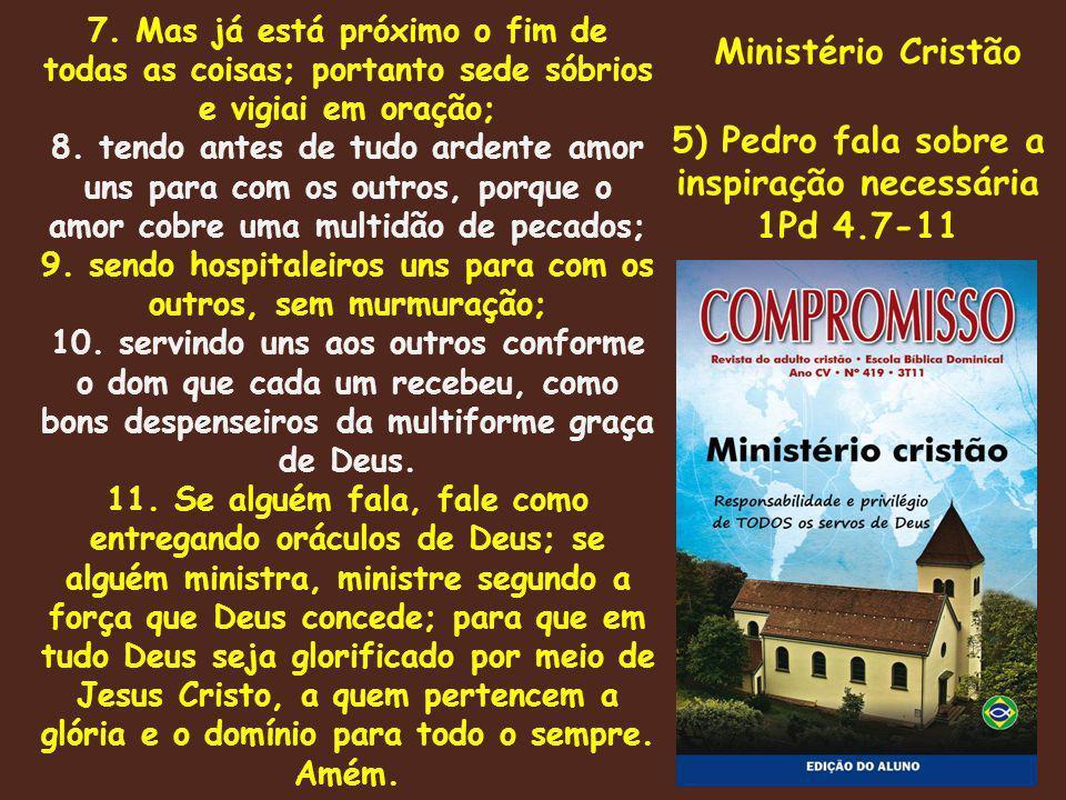 Ministério Cristão 5) Pedro fala sobre a inspiração necessária 1Pd 4.7-11 7.