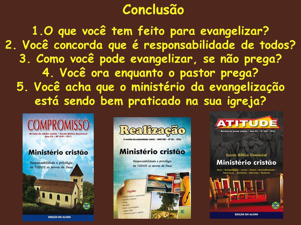 Conclusão 1.O que você tem feito para evangelizar.