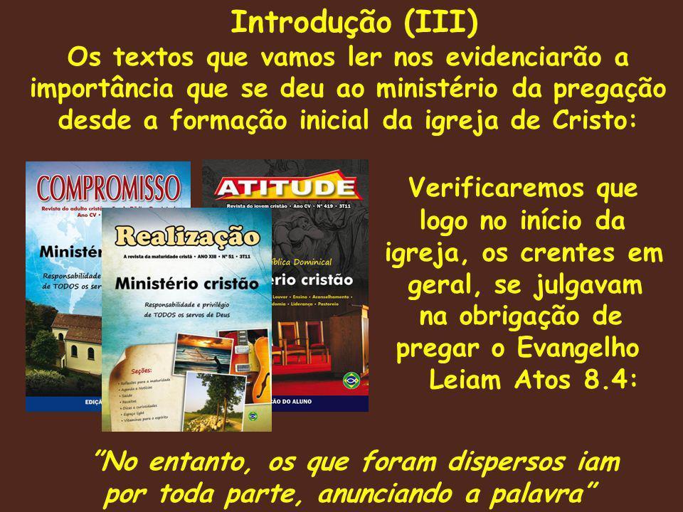 Os textos que iremos ler vão-nos mostrar primeiro, que os crentes se julgavam no dever de anunciar a Palavra...