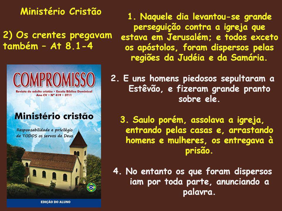 Ministério Cristão 3) Filipe, o diácono-pregador At 8.5-8 5.