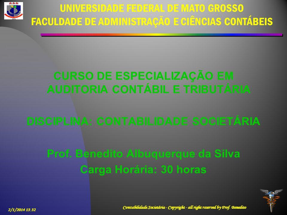 2/1/2014 13:33 Contabilidade Societária - Copyright - all right reserved by Prof. Benedito UNIVERSIDADE FEDERAL DE MATO GROSSO FACULDADE DE ADMINISTRA