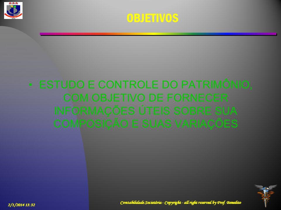 2/1/2014 13:33 Contabilidade Societária - Copyright - all right reserved by Prof. Benedito OBJETIVOS ESTUDO E CONTROLE DO PATRIMÔNIO, COM OBJETIVO DE