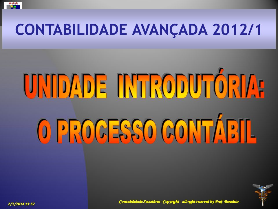 2/1/2014 13:33 Contabilidade Societária - Copyright - all right reserved by Prof. Benedito CONTABILIDADE AVANÇADA 2012/1