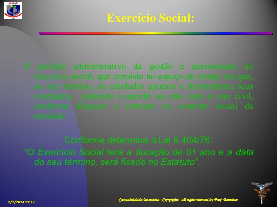 2/1/2014 13:33 Contabilidade Societária - Copyright - all right reserved by Prof. Benedito Exercício Social: O período administrativo da gestão é deno