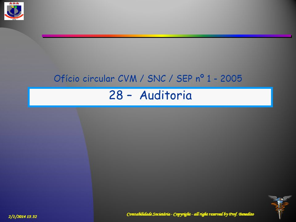 2/1/2014 13:33 Contabilidade Societária - Copyright - all right reserved by Prof. Benedito Ofício circular CVM / SNC / SEP nº 1 - 2005 28 – Auditoria