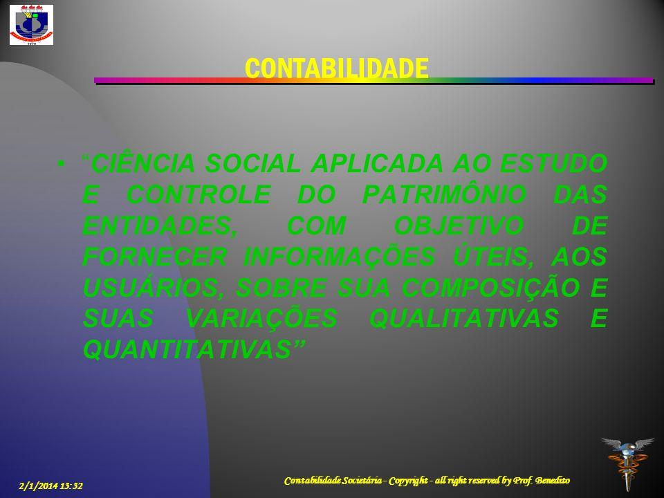 2/1/2014 13:33 Contabilidade Societária - Copyright - all right reserved by Prof. Benedito CONTABILIDADE CIÊNCIA SOCIAL APLICADA AO ESTUDO E CONTROLE