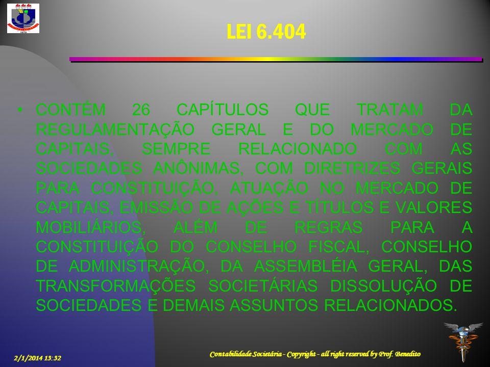 2/1/2014 13:33 Contabilidade Societária - Copyright - all right reserved by Prof. Benedito LEI 6.404 CONTÉM 26 CAPÍTULOS QUE TRATAM DA REGULAMENTAÇÃO
