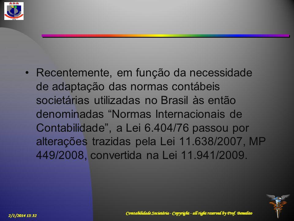 Recentemente, em função da necessidade de adaptação das normas contábeis societárias utilizadas no Brasil às então denominadas Normas Internacionais d
