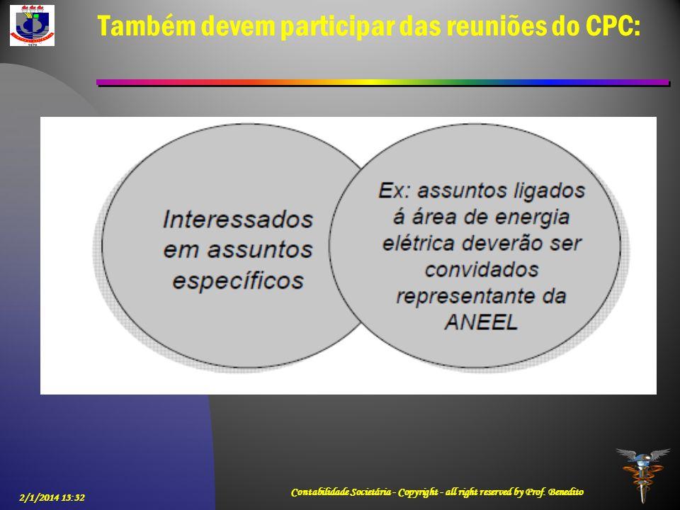 Também devem participar das reuniões do CPC: 2/1/2014 13:33 Contabilidade Societária - Copyright - all right reserved by Prof. Benedito