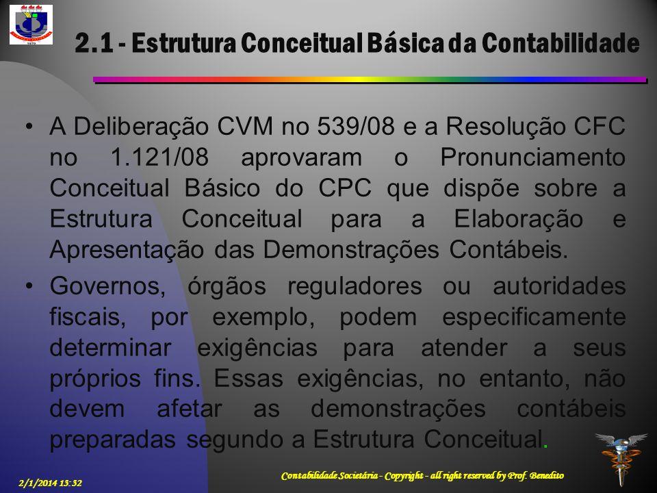 2.1 - Estrutura Conceitual Básica da Contabilidade A Deliberação CVM no 539/08 e a Resolução CFC no 1.121/08 aprovaram o Pronunciamento Conceitual Bás