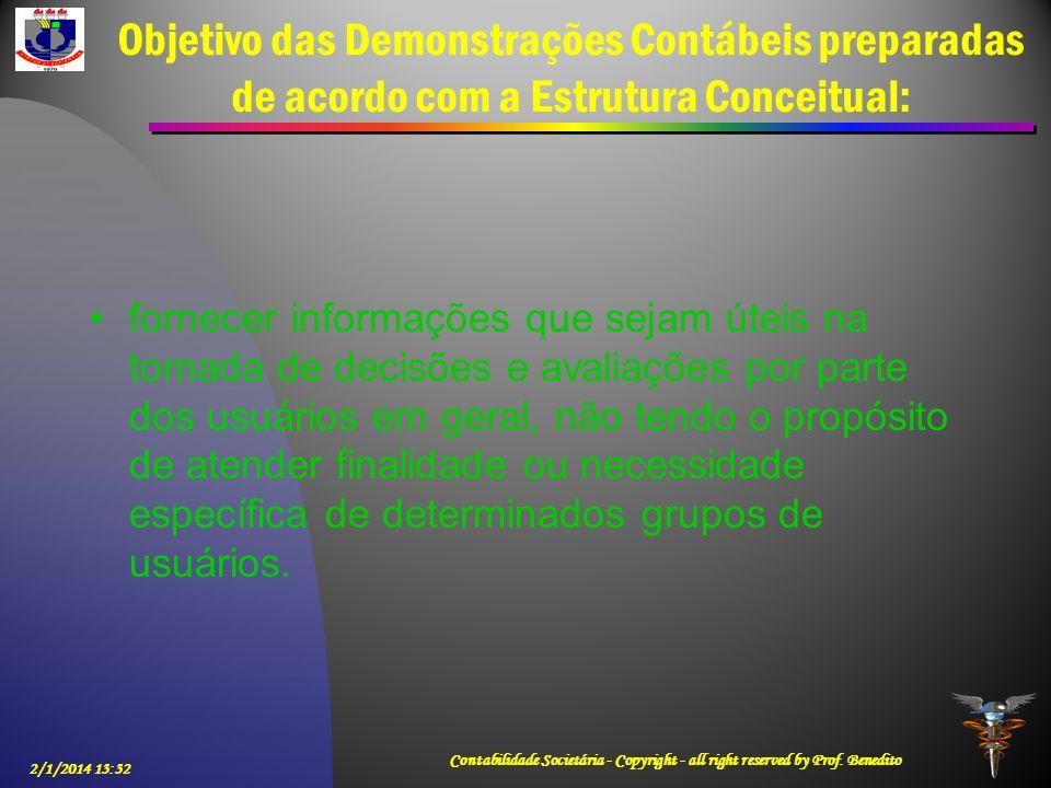 Objetivo das Demonstrações Contábeis preparadas de acordo com a Estrutura Conceitual: fornecer informações que sejam úteis na tomada de decisões e ava