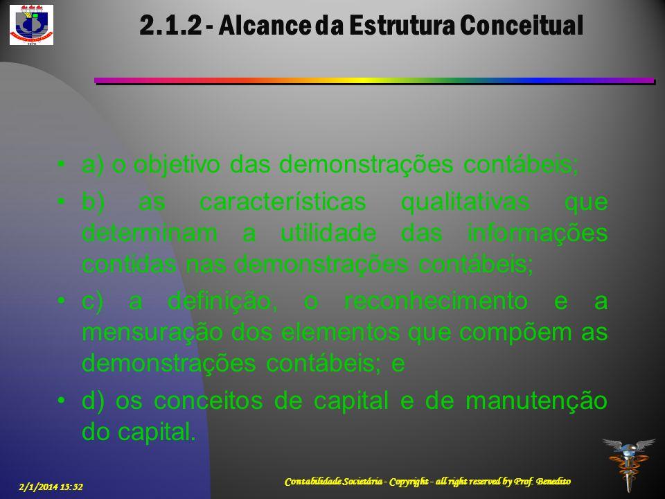 2.1.2 - Alcance da Estrutura Conceitual a) o objetivo das demonstrações contábeis; b) as características qualitativas que determinam a utilidade das i