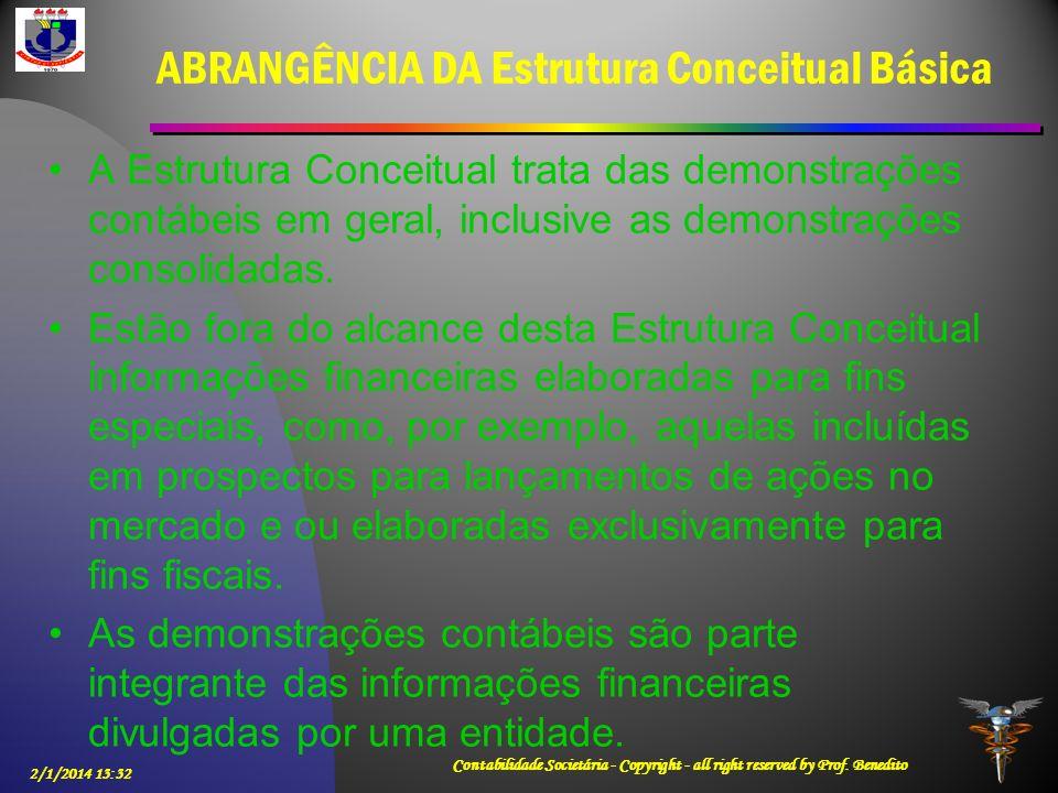 ABRANGÊNCIA DA Estrutura Conceitual Básica A Estrutura Conceitual trata das demonstrações contábeis em geral, inclusive as demonstrações consolidadas.