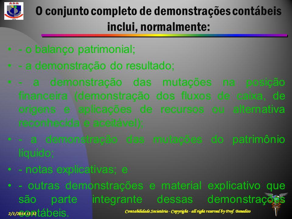 O conjunto completo de demonstrações contábeis inclui, normalmente: - o balanço patrimonial; - a demonstração do resultado; - a demonstração das mutaç