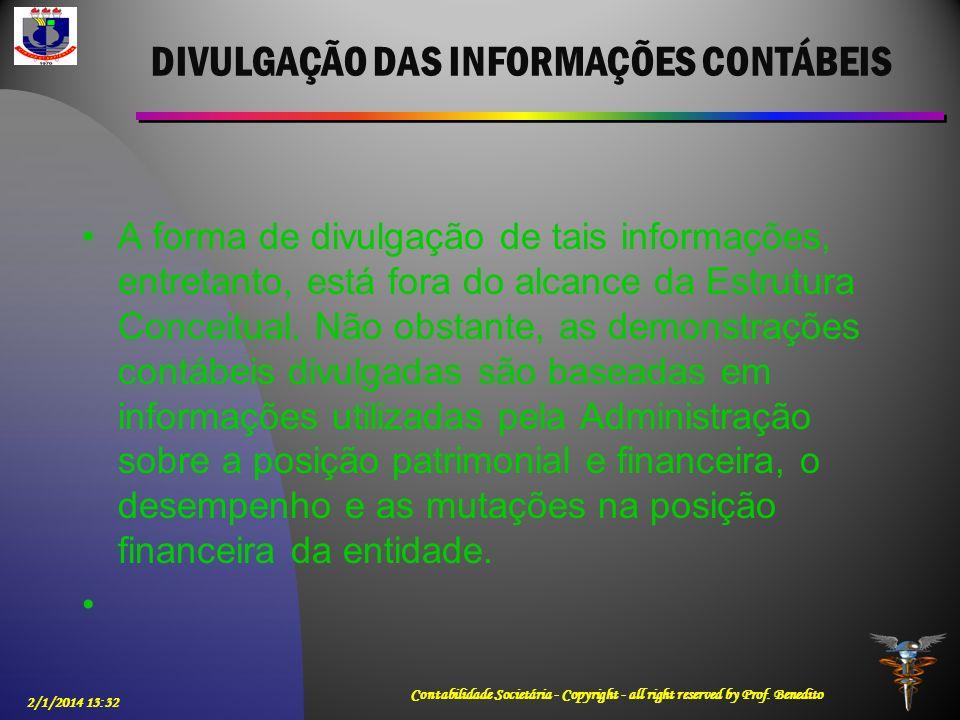 DIVULGAÇÃO DAS INFORMAÇÕES CONTÁBEIS A forma de divulgação de tais informações, entretanto, está fora do alcance da Estrutura Conceitual. Não obstante
