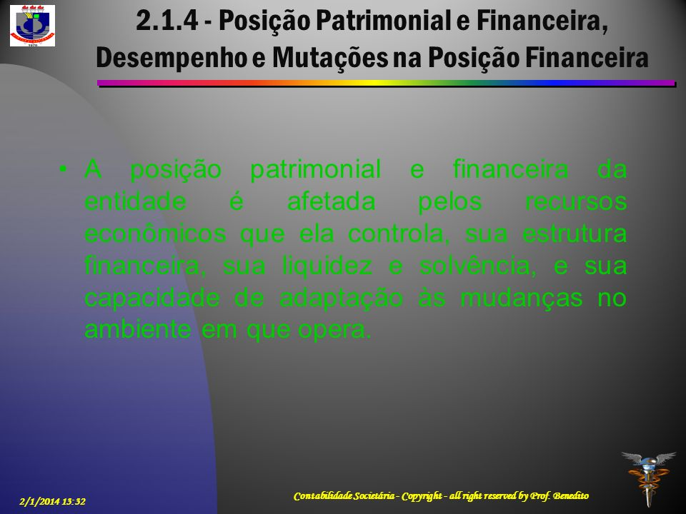 2.1.4 - Posição Patrimonial e Financeira, Desempenho e Mutações na Posição Financeira A posição patrimonial e financeira da entidade é afetada pelos r