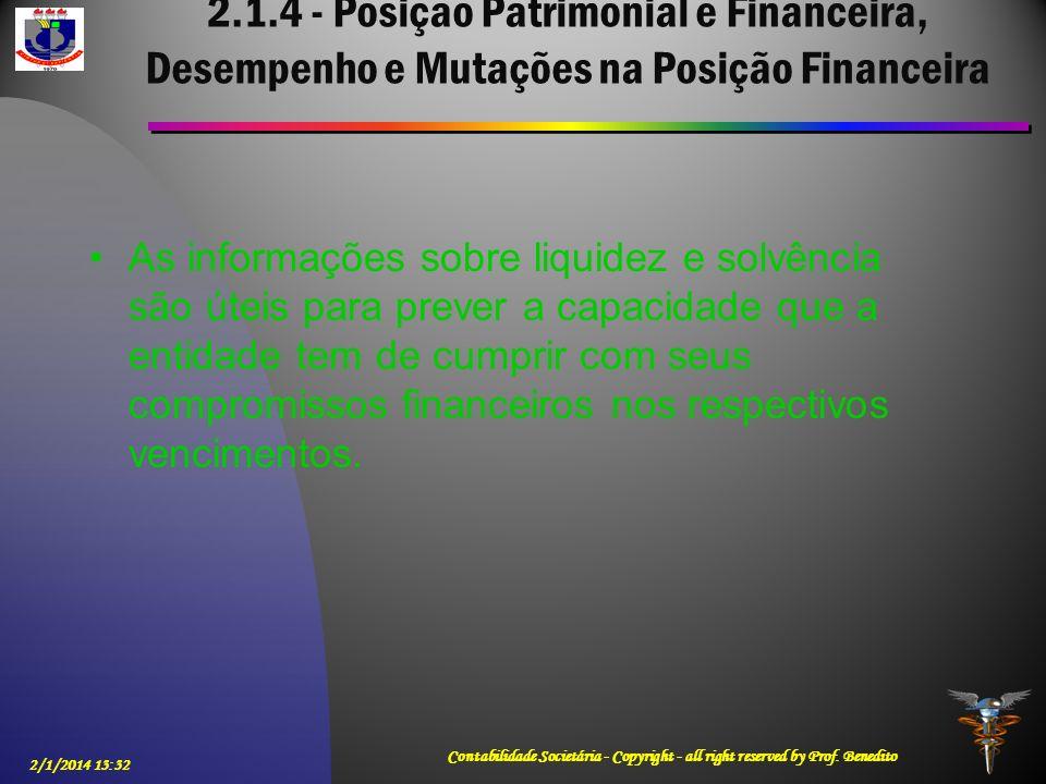 2.1.4 - Posição Patrimonial e Financeira, Desempenho e Mutações na Posição Financeira As informações sobre liquidez e solvência são úteis para prever