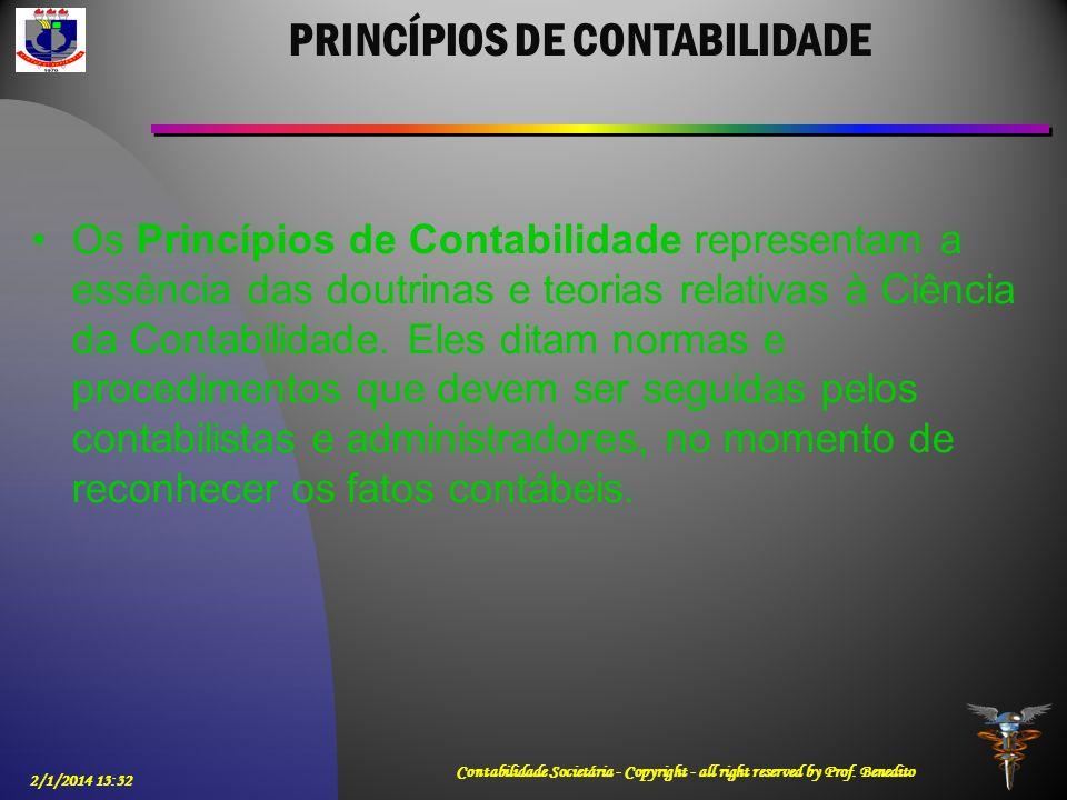 PRINCÍPIOS DE CONTABILIDADE Os Princípios de Contabilidade representam a essência das doutrinas e teorias relativas à Ciência da Contabilidade. Eles d