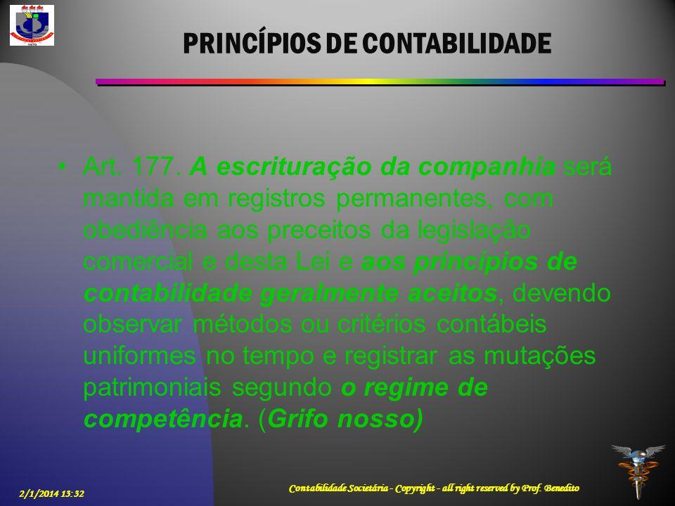 PRINCÍPIOS DE CONTABILIDADE Art. 177. A escrituração da companhia será mantida em registros permanentes, com obediência aos preceitos da legislação co
