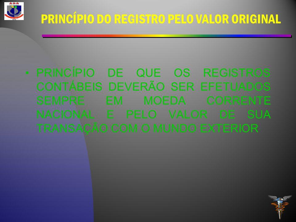 PRINCÍPIO DO REGISTRO PELO VALOR ORIGINAL PRINCÍPIO DE QUE OS REGISTROS CONTÁBEIS DEVERÃO SER EFETUADOS SEMPRE EM MOEDA CORRENTE NACIONAL E PELO VALOR