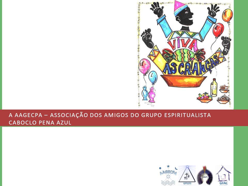 A AAGECPA – ASSOCIAÇÃO DOS AMIGOS DO GRUPO ESPIRITUALISTA CABOCLO PENA AZUL