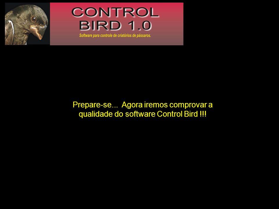 Prepare-se... Agora iremos comprovar a qualidade do software Control Bird !!!