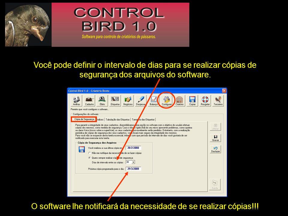 Você pode definir o intervalo de dias para se realizar cópias de segurança dos arquivos do software. O software lhe notificará da necessidade de se re