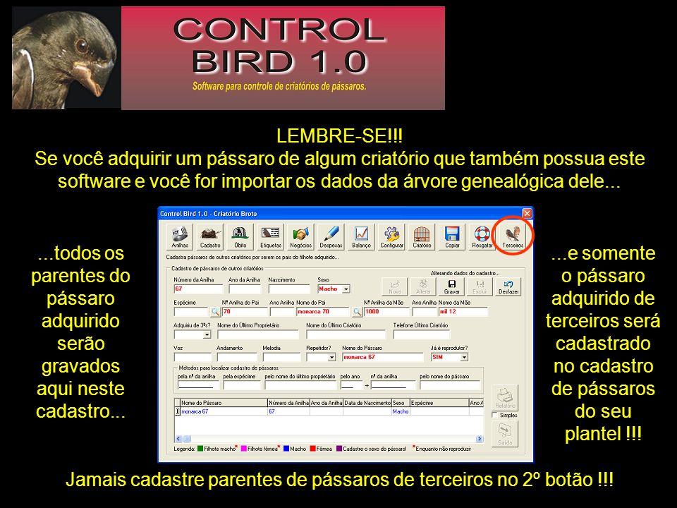 LEMBRE-SE!!! Se você adquirir um pássaro de algum criatório que também possua este software e você for importar os dados da árvore genealógica dele...