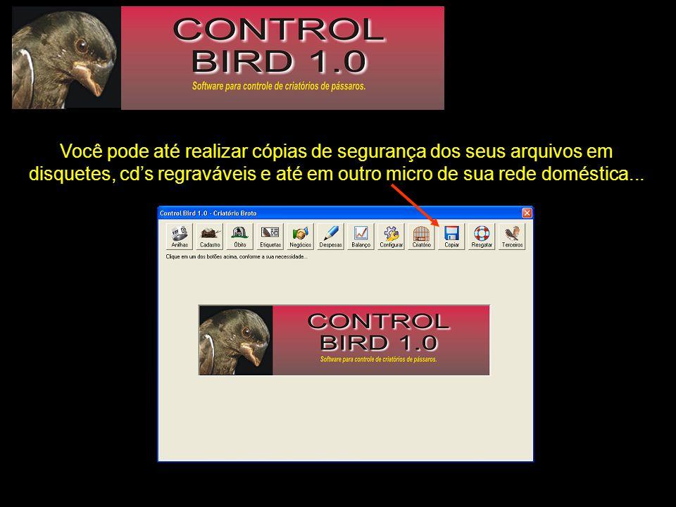 ...e quando seu micro for consertado, você pode instalar o software Control Bird novamente e recuperar todas as informações do seu plantel.
