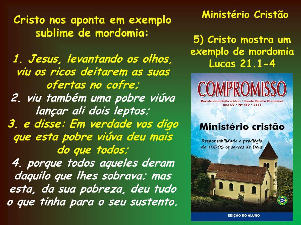 Ministério Cristão 5) Cristo mostra um exemplo de mordomia Lucas 21.1-4 Cristo nos aponta em exemplo sublime de mordomia: 1. Jesus, levantando os olho