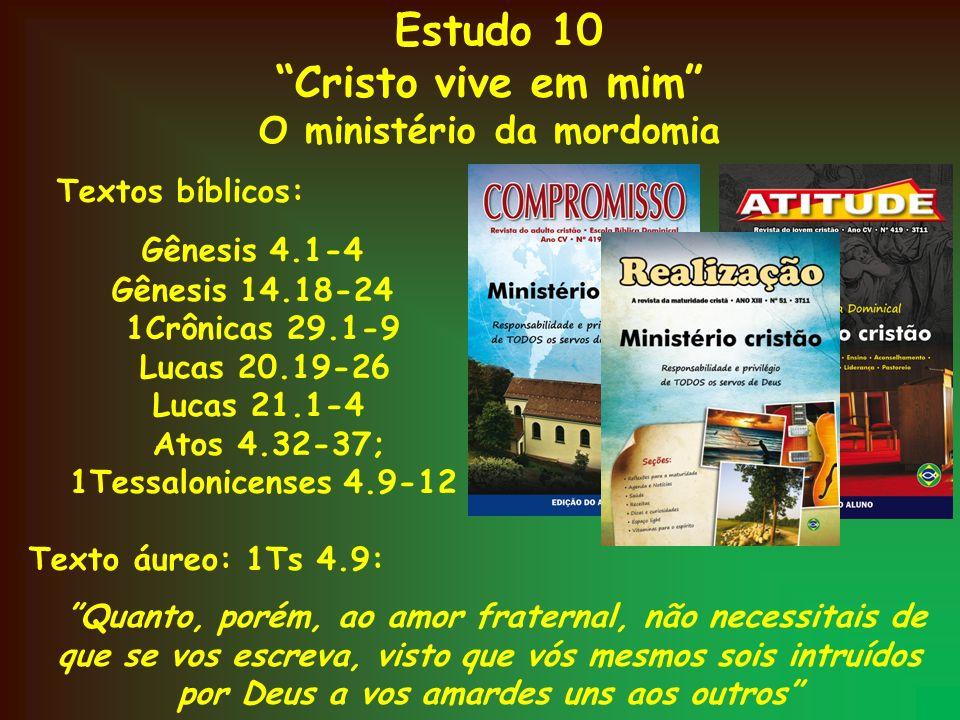 Estudo 10 Cristo vive em mim O ministério da mordomia Textos bíblicos: Gênesis 4.1-4 Gênesis 14.18-24 1Crônicas 29.1-9 Lucas 20.19-26 Lucas 21.1-4 Ato