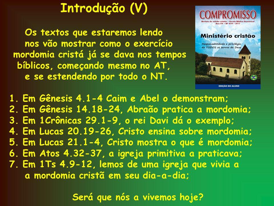 Os textos que estaremos lendo nos vão mostrar como o exercício mordomia cristá já se dava nos tempos bíblicos, começando mesmo no AT, e se estendendo