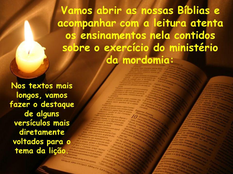 Vamos abrir as nossas Bíblias e acompanhar com a leitura atenta os ensinamentos nela contidos sobre o exercício do ministério da mordomia: Nos textos