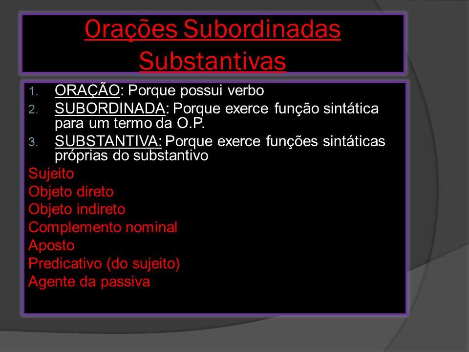 Orações Subordinadas Substantivas 1.ORAÇÃO: Porque possui verbo 2.