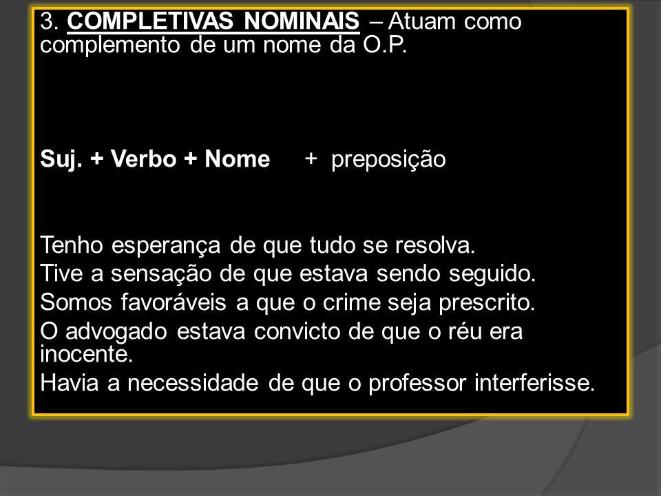 3.COMPLETIVAS NOMINAIS – Atuam como complemento de um nome da O.P.