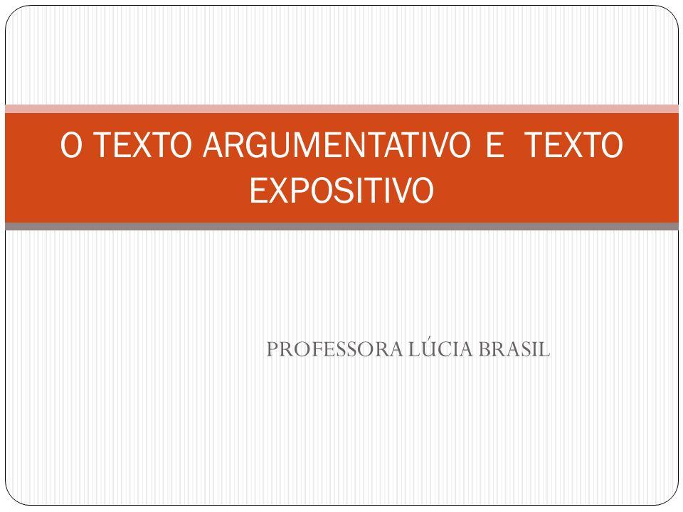PROFESSORA LÚCIA BRASIL O TEXTO ARGUMENTATIVO E TEXTO EXPOSITIVO
