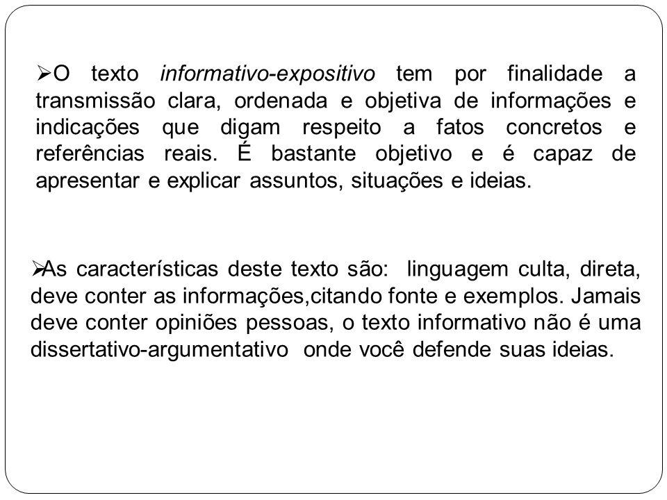 As características deste texto são: linguagem culta, direta, deve conter as informações,citando fonte e exemplos. Jamais deve conter opiniões pessoas,