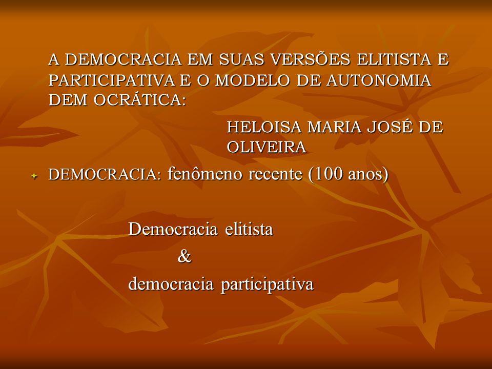 A DEMOCRACIA EM SUAS VERSÕES ELITISTA E PARTICIPATIVA E O MODELO DE AUTONOMIA DEM OCRÁTICA: HELOISA MARIA JOSÉ DE OLIVEIRA DEMOCRACIA: fenômeno recent