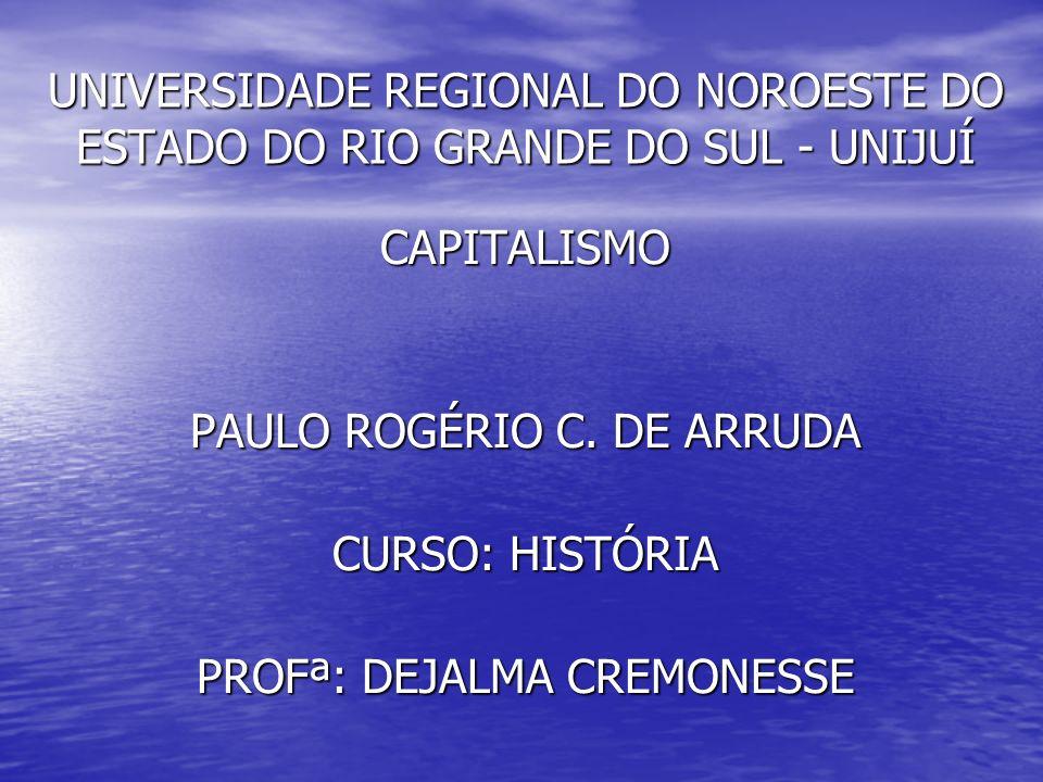 UNIVERSIDADE REGIONAL DO NOROESTE DO ESTADO DO RIO GRANDE DO SUL - UNIJUÍ CAPITALISMO PAULO ROGÉRIO C.