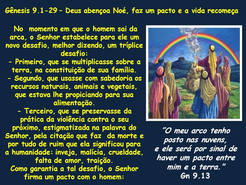 No momento em que o homem sai da arca, o Senhor estabelece para ele um novo desafio, melhor dizendo, um tríplice desafio: - Primeiro, que se multiplic