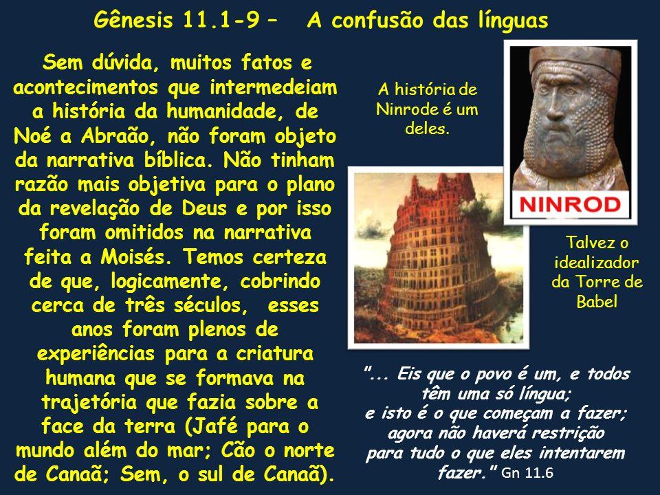 Sem dúvida, muitos fatos e acontecimentos que intermedeiam a história da humanidade, de Noé a Abraão, não foram objeto da narrativa bíblica. Não tinha