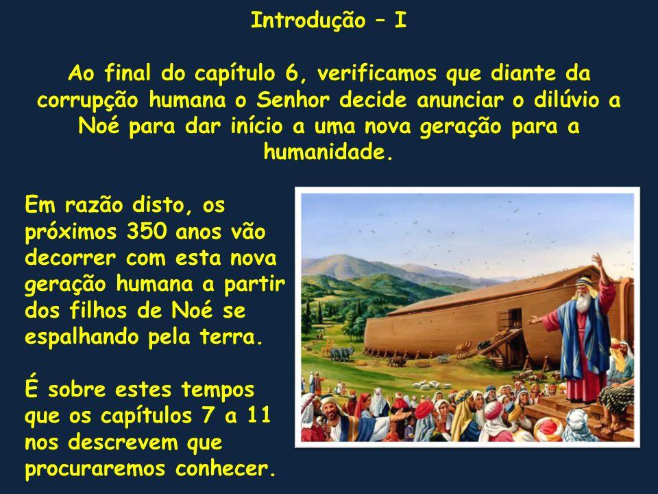 Introdução – II Durante este tempo, as três famílias oriundas de Noé irão se espalhar pela face da terra, dando origem ao povoamento do planeta, agora de uma forma mais ampla do que a primeira após a saída do Éden.