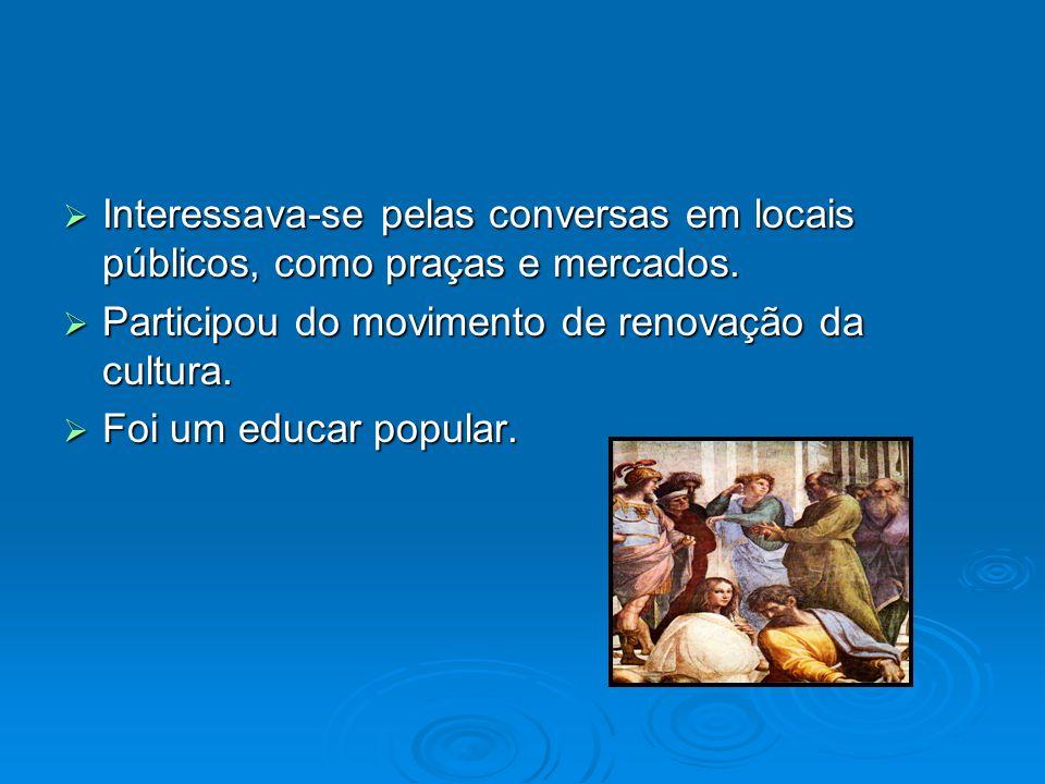 Interessava-se pelas conversas em locais públicos, como praças e mercados. Interessava-se pelas conversas em locais públicos, como praças e mercados.