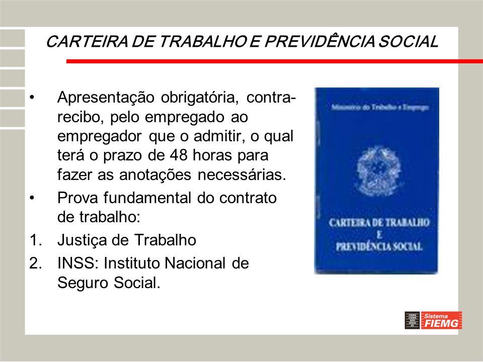CARTEIRA DE TRABALHO E PREVIDÊNCIA SOCIAL Apresentação obrigatória, contra- recibo, pelo empregado ao empregador que o admitir, o qual terá o prazo de