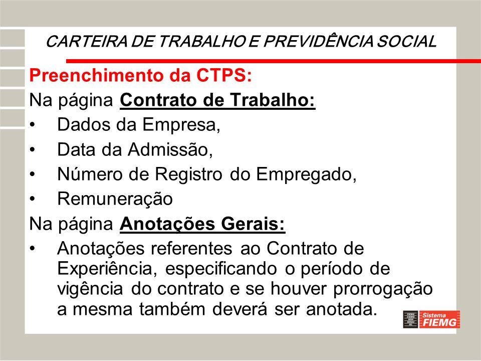 CARTEIRA DE TRABALHO E PREVIDÊNCIA SOCIAL Preenchimento da CTPS: Na página Contrato de Trabalho: Dados da Empresa, Data da Admissão, Número de Registr