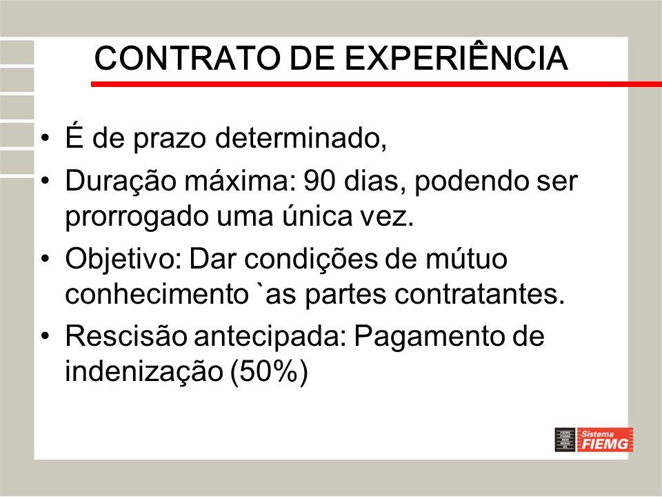 CONTRATO DE EXPERIÊNCIA É de prazo determinado, Duração máxima: 90 dias, podendo ser prorrogado uma única vez. Objetivo: Dar condições de mútuo conhec